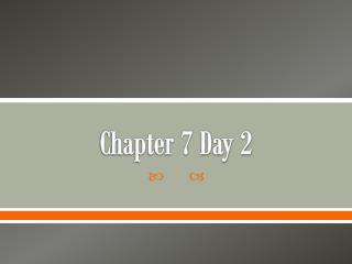 Chapter 7 Day 2