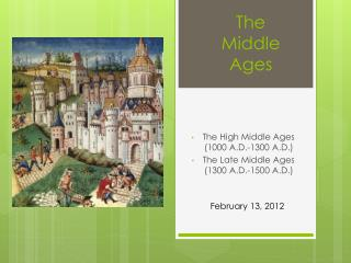 The  High Middle Ages (1000 A.D.-1300 A.D. ) The  Late Middle Ages (1300 A.D.-1500 A.D.)