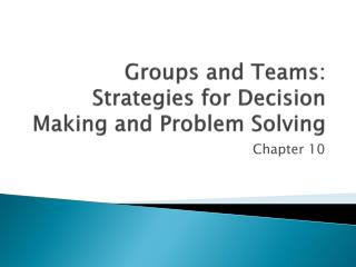 Groups and Teams: Strategies for Decision Making and Problem Solving