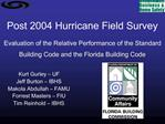 Post 2004 Hurricane Field Survey    Evaluation of the Relative Performance of the Standard Building Code and the Florida