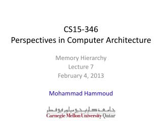 Memory Hierarchy Lecture 7 February 4, 2013 Mohammad  Hammoud