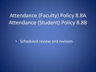 Attendance (Faculty) Policy 8.8A Attendance (Student) Policy 8.8B