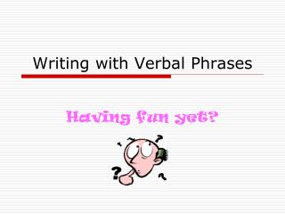 Writing with Verbal Phrases