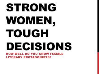 Strong Women,  T ough  D ecisions