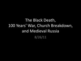 The Black  Death, 100 Years'  War, Church Breakdown, and Medieval Russia