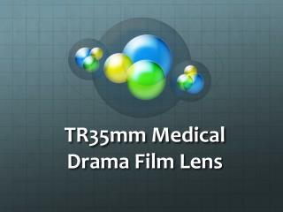 TR35mm Medical Drama Film Lens