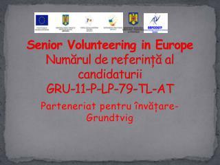 Senior Volunteering in Europe Num ? rul  de  referin ??  al  candidaturii GRU-11-P-LP-79-TL-AT