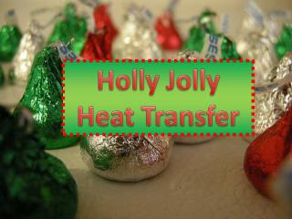 Holly Jolly Heat Transfer