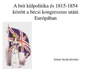 A brit külpolitika és 1815-1854 között a bécsi kongresszus utáni Európában