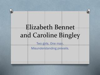 Elizabeth  Bennet  and Caroline Bingley