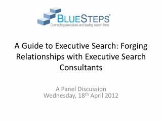 A Guide to Executive Search: Forging Relationships with Executive Search Consultants