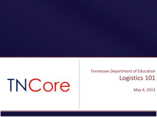 Tennessee Department of Education  Logistics 101 May 4, 2013