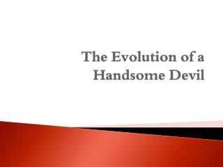 The Evolution of a Handsome Devil