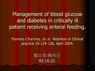 Management of blood glucose and diabetes in critically ill patient receiving enteral feeding.      Pamela Charney, et al