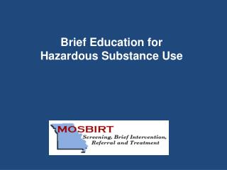 Brief Education for Hazardous Substance Use