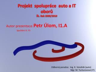 Projekt  spolupráce  auto a IT oborů Šk. Rok 2009/2010