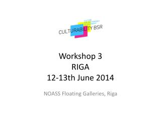 Workshop 3 RIGA 12-13th June 2014