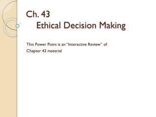 Ch. 43      Ethical Decision Making