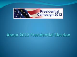 About 2012 Presidential Election