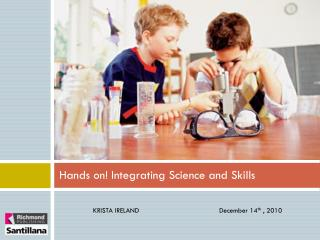 Hands on! Integrating Science and Skills