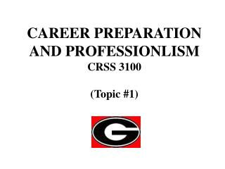CAREER PREPARATION AND PROFESSIONLISM CRSS 3100 (Topic #1)