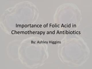 Importance of Folic Acid in Chemotherapy and Antibiotics
