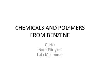 CHEMICALS AND POLYMERS FROM BENZENE