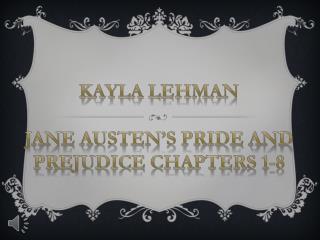 Kayla Lehman Jane Austen's Pride and Prejudice Chapters 1-8