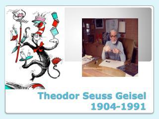 Theodor Seuss Geisel 1904-1991