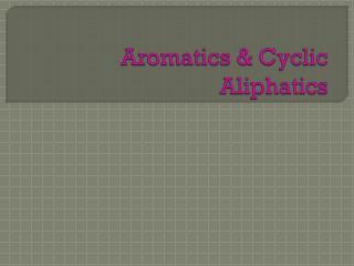 Aromatics & Cyclic  Aliphatics