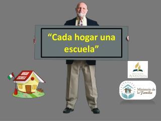 """""""Cada hogar una escuela"""""""