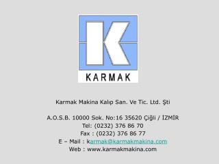 Karmak Makina Kalip San. Ve Tic. Ltd. Sti  A.O.S.B. 10000 Sok. No:16 35620  igli