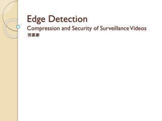 Edge Detection Compression and Security of Surveillance Videos