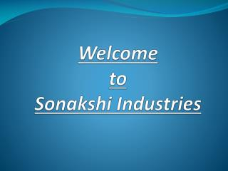 Welcome  to  Sonakshi Industries