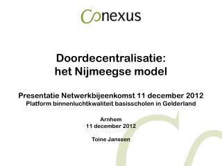 Doordecentralisatie: het Nijmeegse model Presentatie Netwerkbijeenkomst 11 december 2012