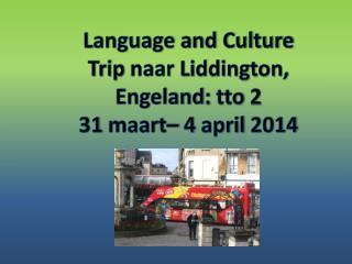 Language and Culture Trip  naar Liddington ,  Engeland :  tto  2 31  maart – 4  april  2014