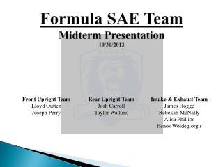 Formula SAE Team Midterm Presentation 10/30/2013