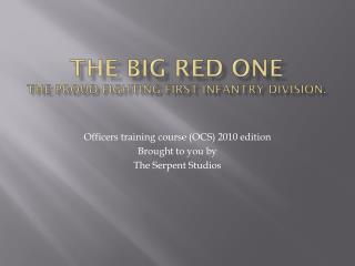 The Big Red One the proud fighting first infantry division.