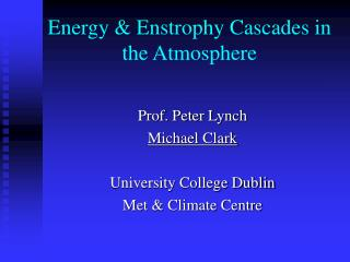 Energy  Enstrophy Cascades in the Atmosphere