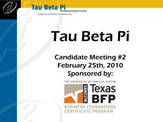 Tau Beta Pi Candidate Meeting  #2 February  25th , 2010 Sponsored by :