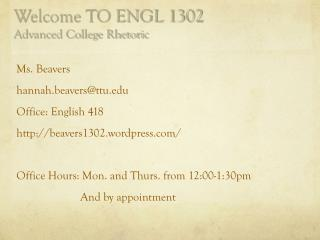 Welcome TO ENGL 1302 Advanced College Rhetoric