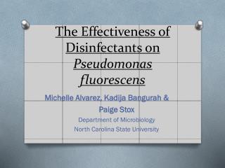 The  Effectiveness  of  Disinfectants  on  Pseudomonas  fluorescens
