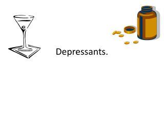 Depressants.