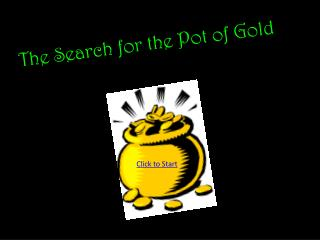 The Search for the Pot of Gold
