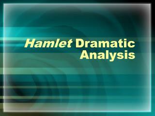 Hamlet  Dramatic Analysis