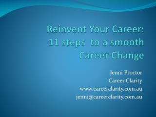 Reinvent  Y our Career:  11 steps  to a smooth  Career Change