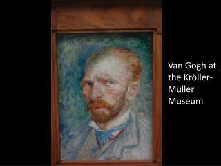 Van Gogh at the  Kröller -Müller Museum
