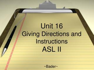 Unit 16  Giving Directions and Instructions ASL  II