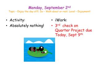 Monday, September 2 nd Topic – Enjoy the day off!; Do – Walk about or rest; Level – Enjoyment!