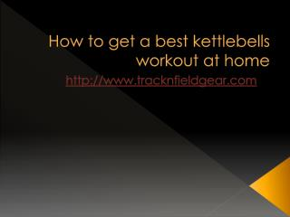 How To Get A Best Kettlebells Workout At Home